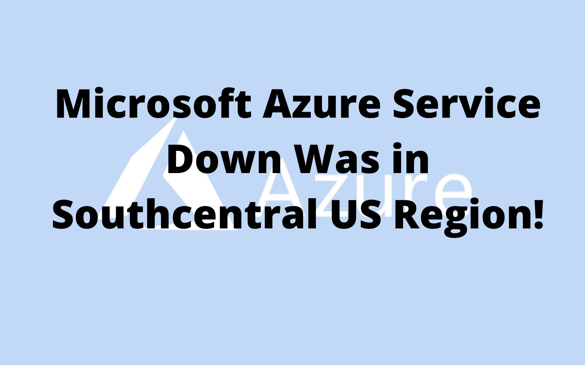 Microsoft Azure Service Down Was in Southcentral US Region!