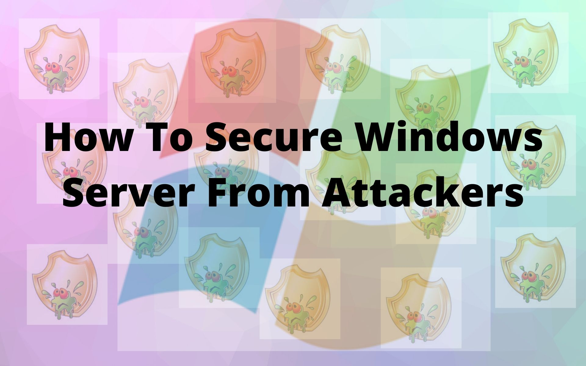 How To Secure Windows Server From Attackers