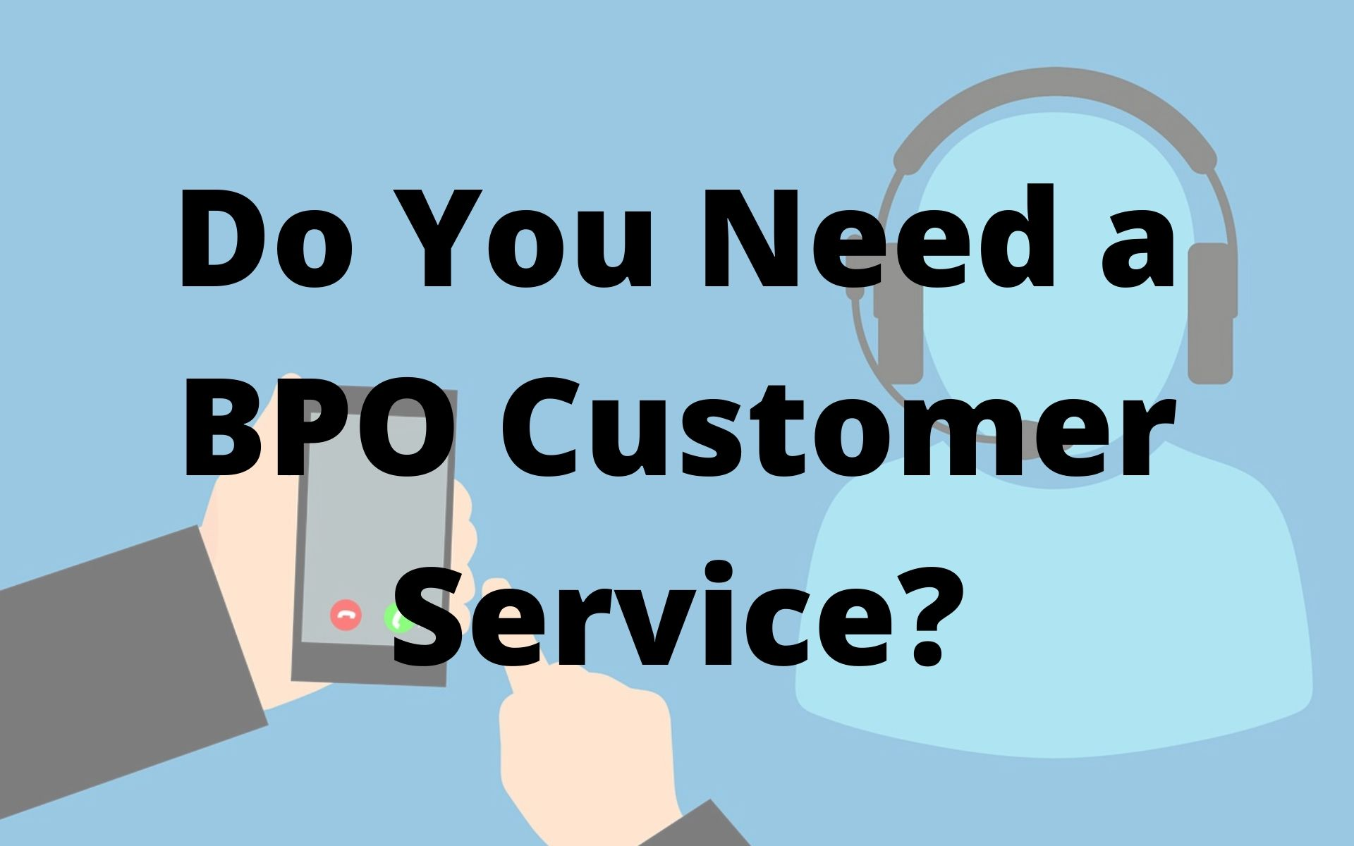 Do You Need a BPO Customer Service_