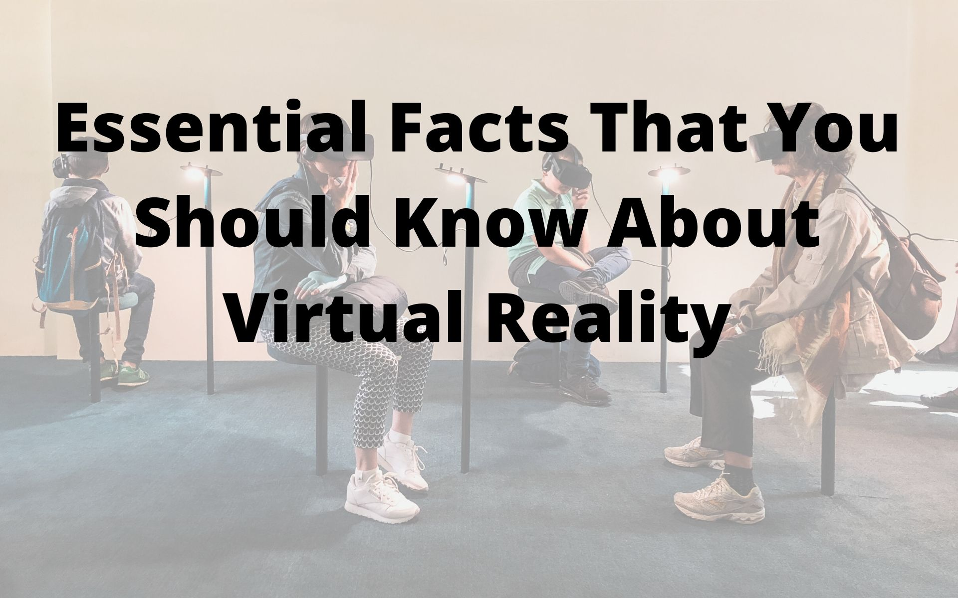 Essential Facts That You Should Know About Virtual Reality