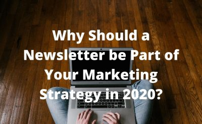 Why Should a Newsletter be Part of Your Marketing Strategy in 2020